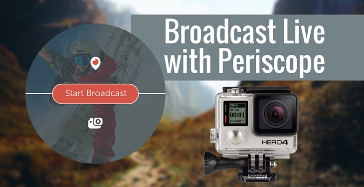 Broadcast Live from your GoPro with Periscope